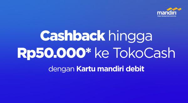 Gunakan Kartu mandiri debit kamu dan raih cashback hingga Rp50.000 ke TokoCash.