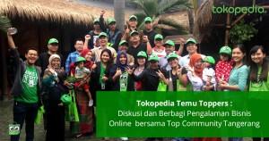 Tokopedia Temu Toppers : Diskusi dan Berbagi Pengalaman Bisnis Online bersama Top Community Tangerang