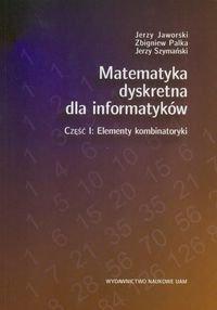 Matematyka dyskretna dla informatyków. Część I. Elementy kombinatoryki-Jaworski Jerzy, Palka Zbigniew, Szymański Jerzy
