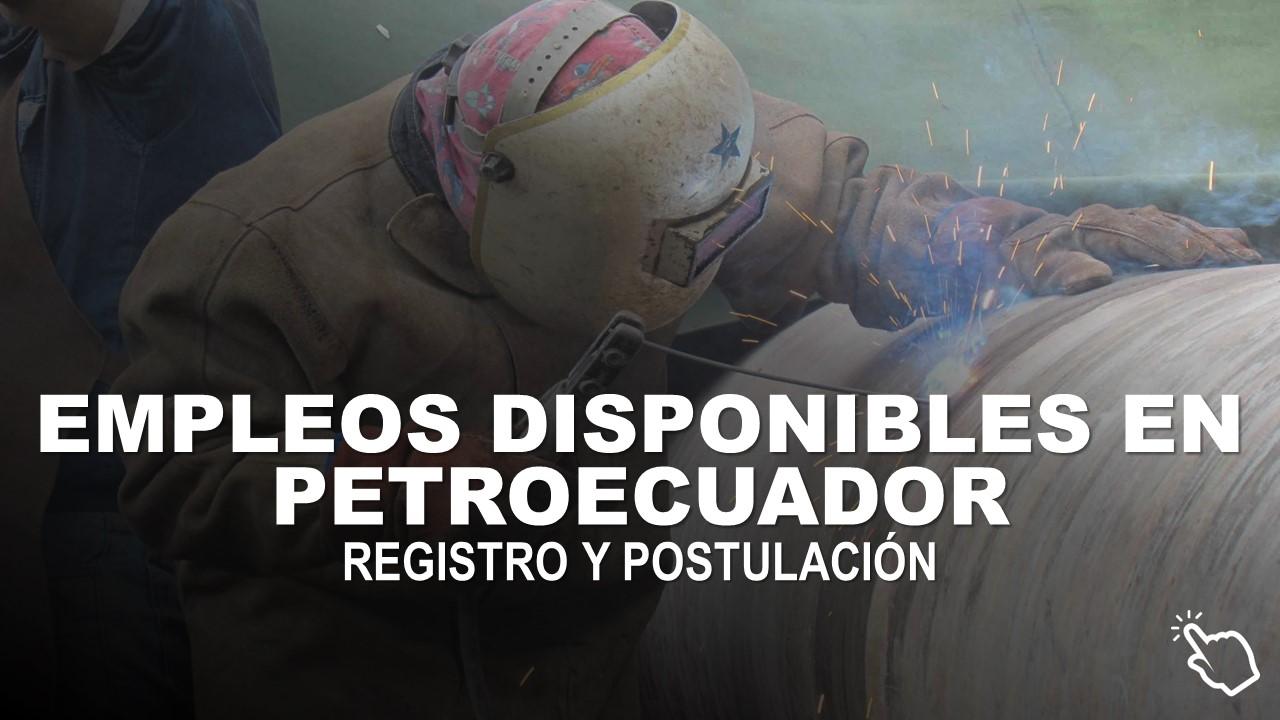 Empleos Disponibles en PetroEcuador - Registro y Postulación