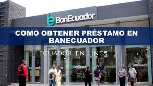 Como Obtener Préstamo en BanEcuador