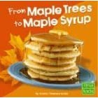 From Maple Trees to Maple Syrup (First Facts. from Farm to Table)