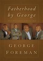 Fatherhood By George: Hard-Won Advice on Being a Dad