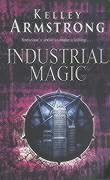 Cover of Industrial Magic by Kelley Armstrong