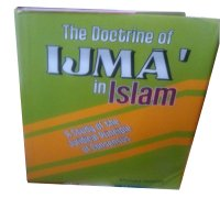 The Doctrine of Ijma' in Islam: A Study of the Juridical Principle of Consensus