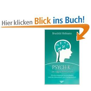 PSYCH-K im täglichen Leben: Für eine entspannte Kommunikation zwischen Bewusstsein und Unterbewusstsein