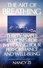 The Art of Breathing: Thirty Simple Exercises for Improving Your Performance and Well-Being
