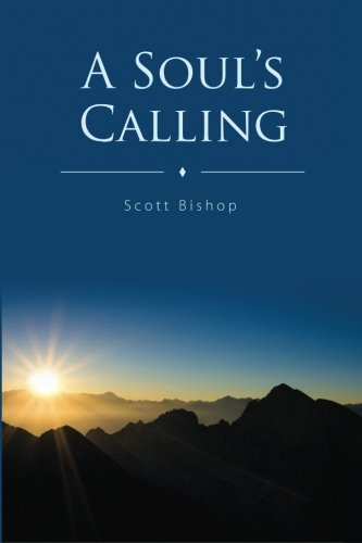 A Soul's Calling: Scott Bishop: 9780615695358: Amazon.com: Books