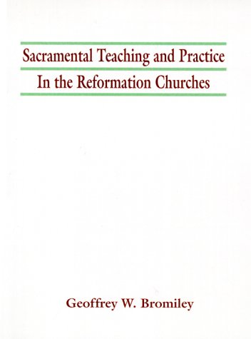 Sacramental Teaching and Practice in the Reformation Churches