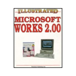 Illustrated Microsoft Works Release 2.0 Bob Martin
