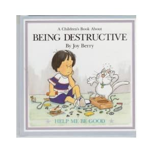 Children's Book About BEING DESTRUCTIVE help me be good