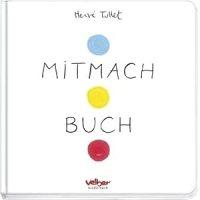 Mitmach Buch / Hervé Tullet ; Annalena Heber