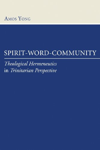 Spirit, Word, Community: Theological Hermeneutics in Trinitarian Perspective: Amos Yong: 9781597525503: Amazon.com: Books