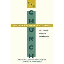 The Church Between Gospel and Culture (Gospel & Our Culture)