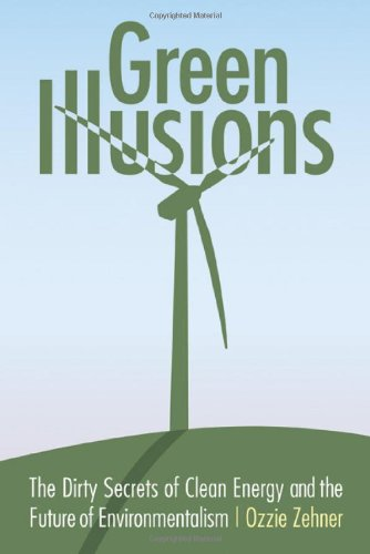 Green Illusions: The Dirty Secrets of Clean Energy and the Future of Environmentalism (Our Sustainable Future)