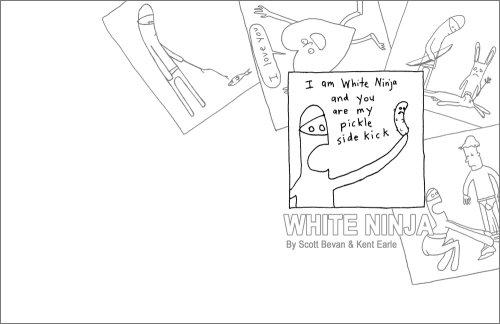 I Am White Ninja Pickle etc