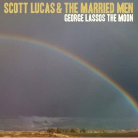 Scott Lucas & The Married Men, George Lassos The Moon