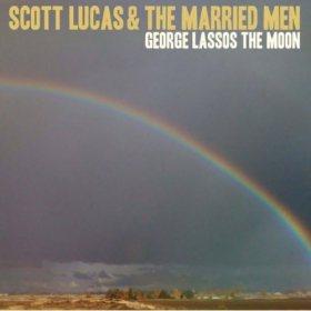 Scott Lucas & The Married Men, George Lassos The Moon