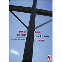 Henkel, Peter: Ach, der Himmel ist leer : Lauter gute Gründe gegen Gott und Glauben