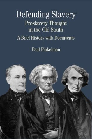 Defending Slavery: Proslavery Thought in the Old South: A Brief History with Documents (Bedford Cultural Editions Series)