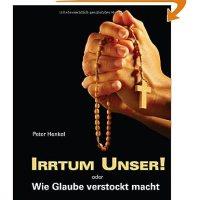 Irrtum Unser! oder Wie Glaube verstockt macht / Peter Henkel