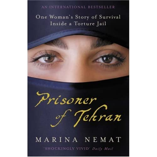 "Prisoner of Tehran: One Woman's Story of Survival Inside a Torture Jail [Paperback] age Add to Widget Add to Widget Add to aStore Add to aStore Share on Twitter Share on Twitter Your Earnings Summary Your Earnings Summary What's New What's New Discussion Boards Discussion Boards Settings Settings Options Help Turn off Site Stripe amazon.co.uk 	 Hello Arash. We have recommendations for you. (Not Arash?) 	  	      * 12 Days of Christmas Sale     * Festive savings across the site     * Terms and conditions apply  Arash's Amazon.co.uk  |  Today's Deals  |  Gift Cards  |  Gifts & Wish Lists 	  	Your Account  |  Help Shop All Departments 	 	Search 	 	  	 	  	 	 Basket Basket 	 Wish List 	 	 Books 	 	Advanced Search 	 	Browse Genres 	 	New & Future Releases 	 	Bestsellers 	 	Paperbacks 	 	Audio Books 	 	Bargain Books 	 	Special Offers 	 	Sell Your Books 	      * Books           o             Books           o             Kindle eBooks           o             Books For Study           o             Audio Books     * Music, DVD & Games           o             Music           o             MP3 Downloads           o             Musical Instruments & DJ           o             DVD & Blu-ray           o             Blu-ray           o             PC & Video Games     * Kindle           o             Kindle (Wi-Fi)             Amazon's 6"" wireless reading device           o             Kindle 3G (Free 3G + Wi-Fi)             Amazon's 6"" wireless reading device           o             Free Kindle Reading Apps             For PC, iPad, iPhone, Android, and more           o             Kindle Accessories           o             Kindle eBooks           o             Kindle Newspapers           o             Kindle Magazines           o             Kindle Store     * Electronics           o             Camera & Photo           o             TV & Home Theatre           o             Audio, MP3 & Accessories           o             Sat Nav & Car Electronics           o             Phones & Accessories           o             PC & Video Games           o             All Electronics     * Computers & Office           o             PCs & Laptops           o             Computer Accessories           o             Computer Components           o             Software           o             PC & Video Games           o             Printers & Ink           o             Office Products & Supplies     * Home, Garden & Pets           o             Kitchen & Dining           o             Appliances           o             Homeware & Furnishings           o             Lighting           o             Garden & Outdoors           o             Pet Supplies           o             All Home & Garden     * Toys, Children & Baby           o             Toys & Games           o             Baby     * Clothes, Shoes & Watches           o             Clothing           o             Shoes           o             Jewellery           o             Watches           o             Bags & Accessories     * Hobbies, Sports & Leisure           o             Musical Instruments & DJ           o             Exercise & Fitness           o             Camping & Hiking           o             Bikes & Scooters           o             Golf           o             All Sports & Leisure     * Grocery, Health & Beauty           o             Grocery           o             Health & Beauty     * DIY, Tools & Car           o             DIY & Home Improvement           o             Power & Hand Tools           o             Car & Motorbike           o             Sat Nav & Car Electronics  Prisoner of Tehran and over 450,000 other books are available for Amazon Kindle – Amazon's new wireless reading device. Learn more  Quantity:   or Dispatch to:  Add giftwrap/message More Buying Choices 86 used & new from £0.01 Have one to sell? Sell yours here Share Prisoner of Tehran: One Woman's Story of Survival Inside a Torture Jail   See larger image  Share your own customer images Start reading Prisoner of Tehran on your Kindle in under a minute.  Don t have a Kindle? Get your Kindle here, or download a FREE Kindle Reading App. Prisoner of Tehran: One Woman's Story of Survival Inside a Torture Jail, Marina Nemat"