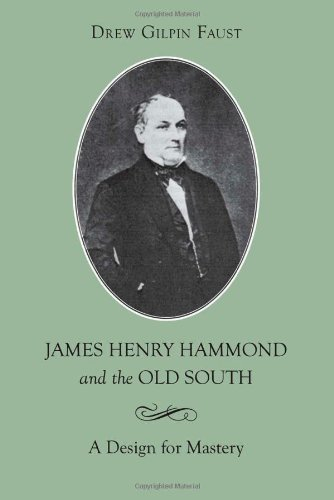 James Henry Hammond and the Old South: A Design for Mastery (Southern Biography Series)
