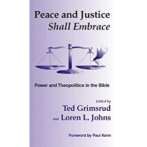 Peace and Justice Shall Embrace: Power and Theopolitics in the Bible : Essays in Honor of Millard Lind