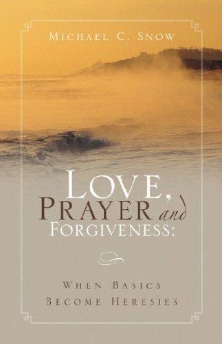 Love, Prayer and Forgiveness: When Basics Become Heresies