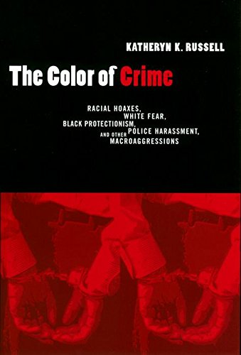 The Color of Crime: Racial Hoaxes, White Fear, Black Protectionism, Police Harassment, and Other Macroaggressions (Critical America)