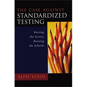 Alfie Kohn The Case Against Standardized Testing