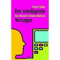Zühlke, Detlef: Der intelligente Versager – das Mensch-Technik-Dilemma