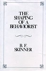 The Shaping of a Behaviorist (B.F. Skinner's Autobiography