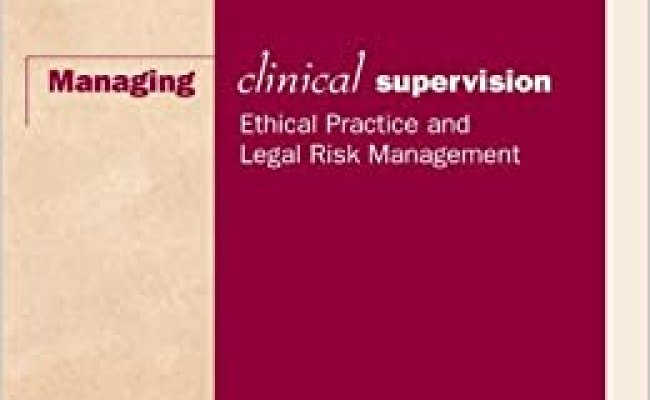 Managing Clinical Supervision Ethical Practice And Legal
