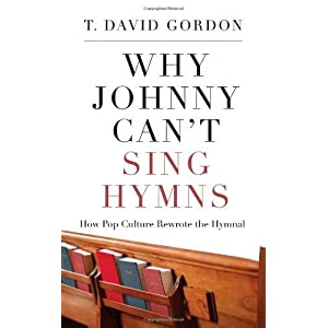 Why Johnny Can't Sing Hymns: How Pop Culture Rewrote the Hymnal [Paperback]