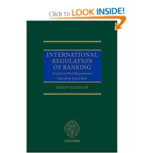 International Regulation of Banking: Basel II, Capital and Risk Requirements Simon Gleeson