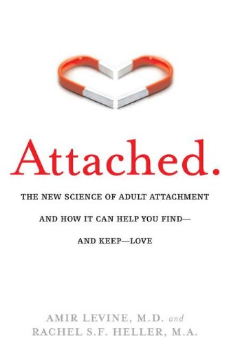 Attached: The New Science of Adult Attachment and How It Can Help YouFind - and Keep - Love: Amir Levine, Rachel Heller: 9781585429134: Amazon.com: Books
