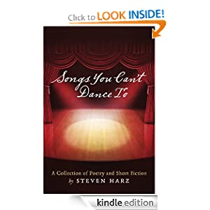 Songs You Can't Dance To: A Collection of Poetry and Short Fiction by Steven Harz