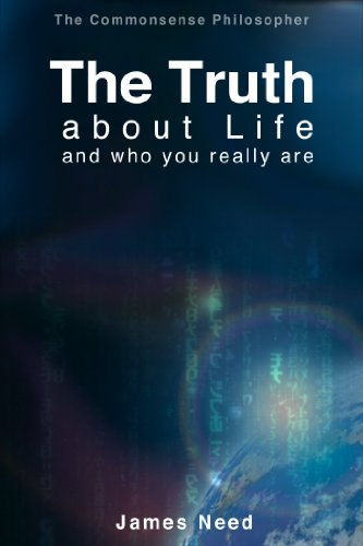 The Truth about Life and Who You Really Are (The Common Sense Philosopher)
