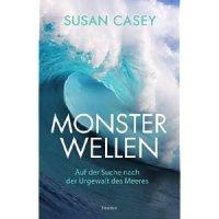 Monsterwellen: Auf der Suche nach der Urgewalt des Meeres / Susan Casey