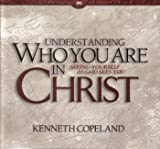 Understanding Who You Are in Christ by Kenneth Copeland on 8 Audio CD's (Foundation Basic Series, #3)