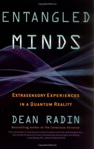 Entangled Minds: Extrasensory Experiences in a Quantum Reality: Dean Radin Ph.D.: 9781416516774: Amazon.com: Books