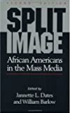 Split Image: African Americans in the Mass Media