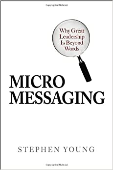 Micromessaging: Why Great Leadership is Beyond Words
