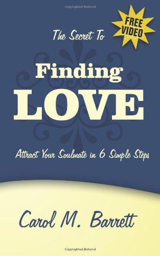 The Secret to Finding Love: Attract Your Soulmate in 6 Simple Steps