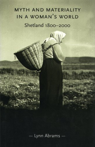Myth and materiality in a womans world: Shetland 1800-2000 (Gender in History MUP)