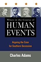 When in the Course of Human Events: Arguing the Case for Southern Secession