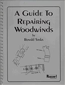 Guide to Repairing Woodwinds: Ronald Saska: 9780939103034