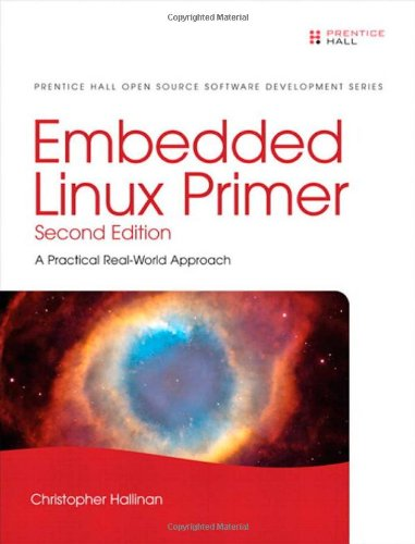 Embedded Linux Primer: A Practical Real-World Approach (2nd Edition): Christopher Hallinan: 9780137017836: Amazon.com: Books