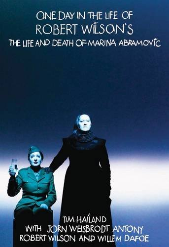 One Day in the Life of Robert Wilson: The Life and Death of Marina Abramovic